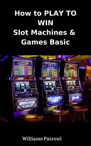 (Slot Machines and Games Basic: secrets  to win on casino slots machine)