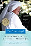 Front cover for the book The Prison Angel: Mother Antonia's Journey from Beverly Hills to a Life of Service in a Mexican Jail by Mary Jordan