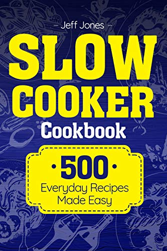 Slow Cooker Cookbook: 500 Everyday Recipes Made Easy by Jeff Jones