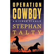 Operation Cowboy: The Secret American Mission to Save the World's Most Beautiful Horses in the Last Days of World War II (Kindle Single)