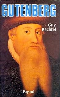 Gutenberg et l'invention de l'imprimerie par Guy Bechtel