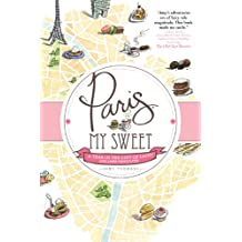 Paris, My Sweet: A Year in the City of Light (and Dark Chocolate) Feb 1, 2012