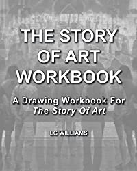 The Story Of Art Workbook: A Supplemental Workbook For The Story Of Art By E.H. Gombrich