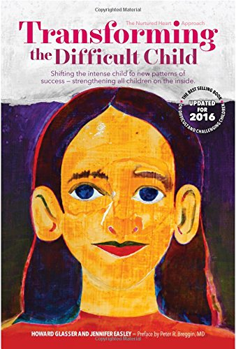 (Transforming the Difficult Child: The Nurtured Heart Approach)