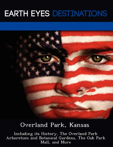 Overland Park, Kansas: Including Its History, the Overland Park Arboretum and Botanical Gardens, the Oak Park Mall, and - Mall Overland