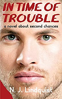 In Time of Trouble: a novel about second chances by [Lindquist, N. J.]
