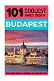 Budapest: Budapest Travel Guide: 101 Coolest Things to Do in Budapest (Budapest Guide, Travel to Budapest, Hungary Travel Guide, Travel East Europe) by 101 Coolest Things (2016-07-09)