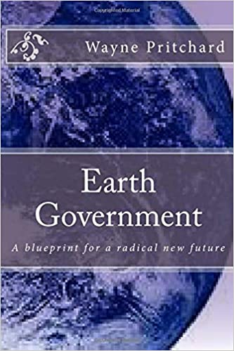 Earth government a blueprint for a radical new future mr wayne earth government a blueprint for a radical new future mr wayne pritchard 9781539179771 amazon books malvernweather Choice Image
