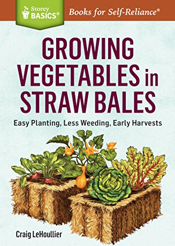 Growing Vegetables in Straw Bales: Easy Planting, Less Weeding, Early Harvests. A Storey BASICS® Title cover