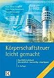 Körperschaftsteuer - leicht gemacht: Das KStG-Lehrbuch  übersichtlich - kurzweilig - einprägsam (BLAUE SERIE)