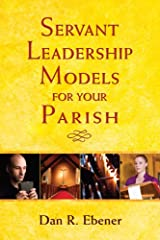 Servant Leadership Models for Your Parish Kindle Edition
