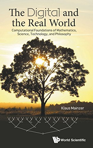 The Digital and the Real World: Computational Foundations of Mathematics, Science, Technology, and Philosophy ()
