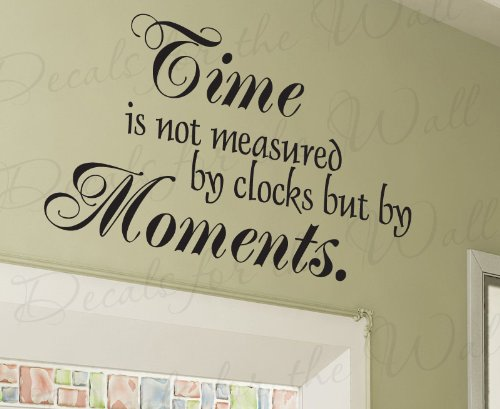 Time is Not Measured by Clocks but by Moments - Inspirational Motivational Inspiring - Adhesive Vinyl Wall Decal Decoration, Quote Lettering Decor, Saying Sticker Graphic Art Mural