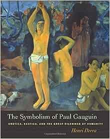 Dilemma erotica exotica gauguin great humanity paul symbolism