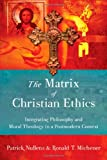 The Matrix of Christian Ethics, Patrick Nullens and Ronald T. Michener, 083085701X