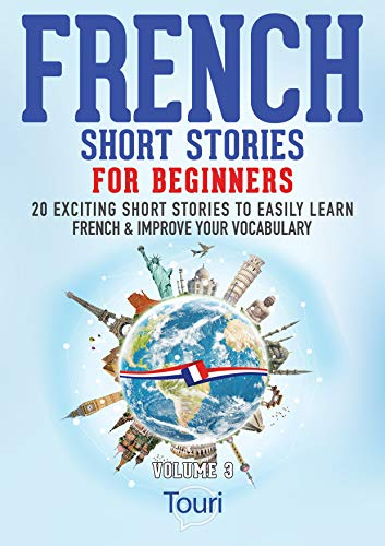 French Short Stories for Beginners: 20 Exciting Short Stories to Easily Learn French & Improve Your Vocabulary (Easy French Stories t. 3) (French Edition)