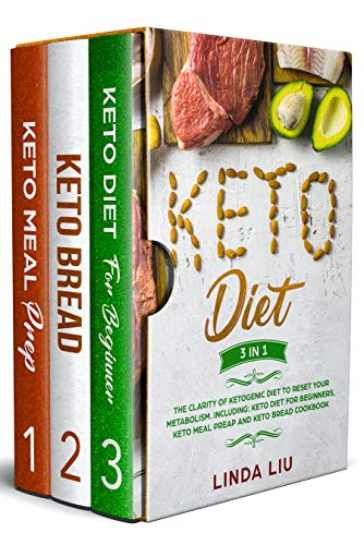Keto Diet: The Clarity of Ketogenic Diet to Reset Your Metabolism. Including: Keto Diet for Beginners, Keto Meal Preap and Keto Bread Cookbook by Linda Liu
