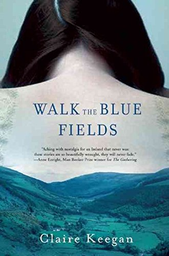 [Walk the Blue Fields] (By: Claire Keegan) [published: August, 2008] pdf