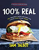 100% Real: 100 Insanely Good Recipes for Clean Food Made Fresh