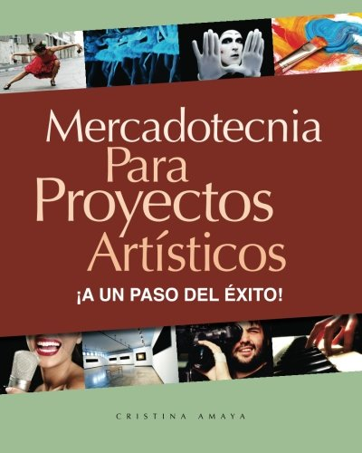 Mercadotecnia para proyectos artisticos. ¡A un paso del exito! (Spanish Edition) [Cristina Amaya] (Tapa Blanda)