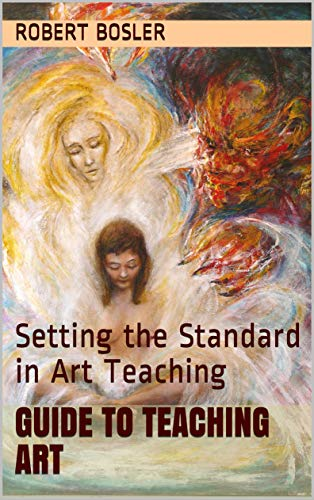 Guide to Teaching Art: Setting the Standard in Art Teaching por Robert Bosler