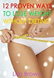 img - for 12 Proven Ways To Lose Weight Without 'Dieting' book / textbook / text book