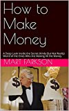 How to Make Money: A Deep Look Inside the Secret (Kinda But Not Really) World of the Ones Who Are Making All the Money