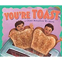 You're Toast and Other Metaphors We Adore
