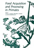 Food Acquisition and Processing in Primates, David J. Chivers and Bernard A. Wood, 1475752466
