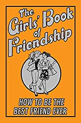 The Girls' Book of Friendship: How to Be the Best Friend Ever