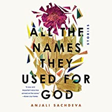 All the Names They Used for God Audiobook by Anjali Sachdeva Narrated by Various, Cassandra Campbell