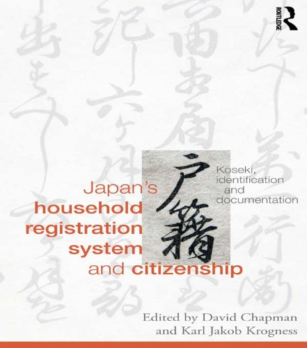 Download Japan's Household Registration System and Citizenship: Koseki, Identification and Documentation (Routledge Studies in the Modern History of Asia) Pdf