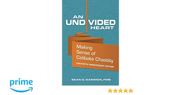 An Undivided Heart: Making Sense of Celibate Chastity