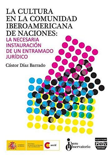 La cultura en la comunidad iberoamericana de naciones: La necesaria instauración de un entramado jurídico