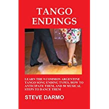 Tango Endings: Learn the 9 Common Argentine Tango Song Ending Types, How to Anticipate Them, and 50 Musical Steps to Dance Them