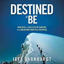Destined to Be: Nine Keys to Live a Life of Purpose While Unlocking Your Full Potential Audiobook by Jeff Barnhardt Narrated by Bill Nevitt