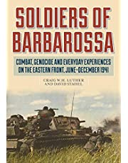 Soldiers of Barbarossa: Combat, Genocide, and Everyday Experiences on the Eastern Front, June–December 1941