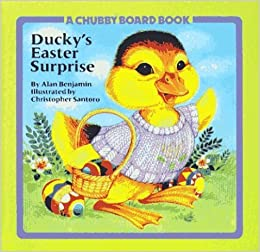 Book Ducky's Easter Surprise (Chubby Board Books) by Alan Benjamin (1988-01-15)