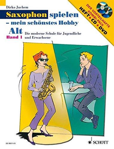 Saxophon spielen - mein schönstes Hobby: Die moderne Schule für Jugendliche und Erwachsene. Band 1. Alt-Saxophon. Ausgabe mit CD + DVD.