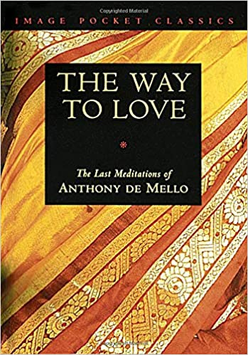 the way to love the last meditations of anthony de mello image pocket classics