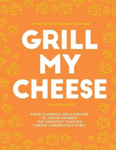 Grill My Cheese: From Slumdog Grillionaire to Justin Brieber: 50 of the Greatest Toasted Cheese Sandwiches Ever! by Nisha Patel, Nishma Chauhan