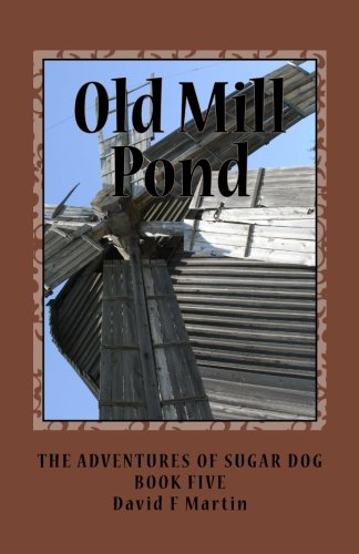Old Mill Pond (The Adventures of Sugar Dog) (Volume 5) (The Old Mill Pond)