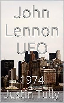 John Lennon UFO: 1974 by [Tully, Justin]