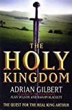 img - for The Holy Kingdom : The Quest for the Real King Arthur Hardcover book / textbook / text book