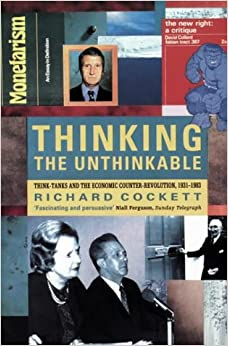 Book Thinking the Unthinkable: Think-tanks and the Economic Counter-revolution, 1931-83