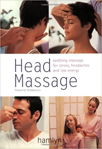Book Head Massage: Soothing Massage for Stress, Headaches and Low Energy (Hamlyn Health & Well Being)