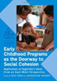 Early Childhood Programs as the Doorway to Social Cohesion: Application of Vygotsky's Ideas from an East-West Perspective, Aija Tuna and Jacqueline Hayden, 1443823902