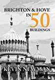 Brighton & Hove in 50 Buildings