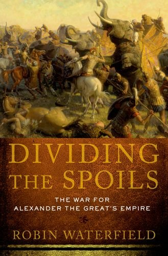 Dividing the Spoils: The War for Alexander the Great's Empire (Ancient Warfare and Civilization)