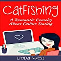 Catfishing: A Romantic Comedy About Online Dating Audiobook by Linda West Narrated by Molly Merseal